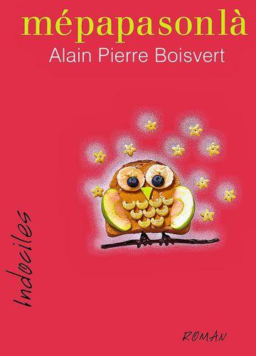 Alain Pierre Boisvert, mépapasonlà, roman, Ottawa, Éditions David, coll. Indociles, 2016, 224 pages, 21,95 $.
