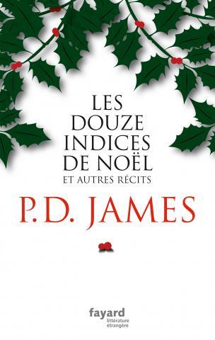 P. D. James, Les douze indices de Noël et autres récits, Paris, Éditions Fayard, 2016, 200 pages, 29,95 $.