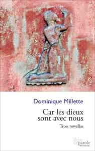Dominique Millette, Car les dieux sont avec nous, trois novellas, Sudbury, Éditions Prise de parole, 2016, 232 pages, 23,95 $.
