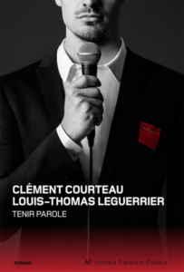 Clément Courteau et Louis-Thomas Leguerrier, Tenir parole, roman, Montréal, Anika Parance Éditeur, 2017, 232 pages, 22,95 $.