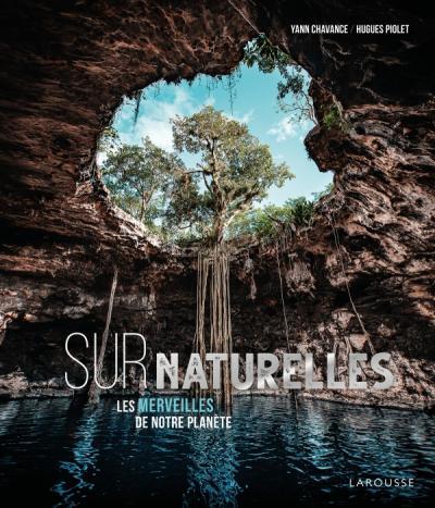 Yann Lachance et Hugues Piolet, SurNaturelles, les merveilles de notre planète, album, Paris, Éditions Larousse, 2020, 224 pages, 39,95 $.
