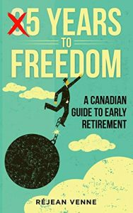 5 years to freedom a canadian guide to early retirement Réjean Venne