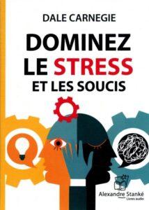 Dominez le stress et les soucis : Carnegie, Dale, Keable, Michel, Stanké, Sophie, Deraspe, Anne-Marie: Amazon.fr: Livres